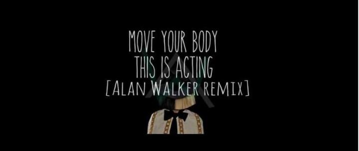 sia move your body alan walker remix. Black Bedroom Furniture Sets. Home Design Ideas