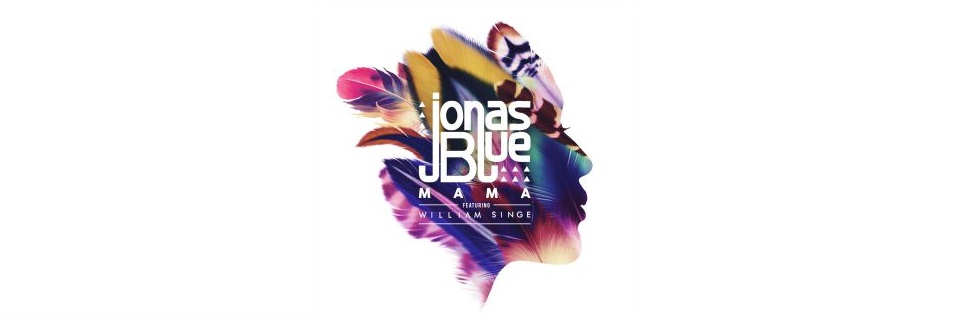 Mama: il Nuovo Singolo di Jonas Blue feat. William Singe