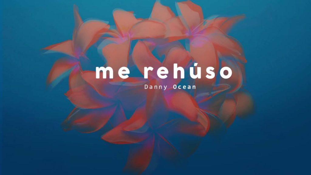 Danny Ocean – Me Rehuso