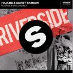 Tujamo & Sidney Samson – Riverside (Reloaded)