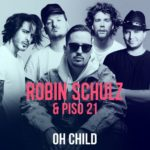 Robin Schulz & Piso 21 –  Oh Child