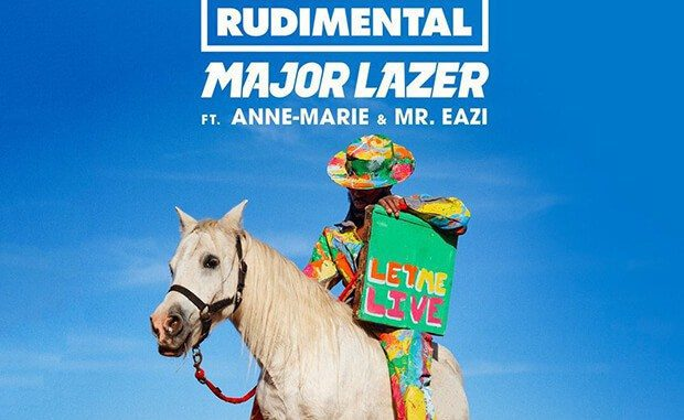 Rudimental & Major Lazer – Let Me Live (feat. Anne-Marie & Mr Eazi)